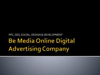 Be Media online Advertising - PPC , SEO