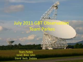 July 2011 GBT Observation  Team  Parkes