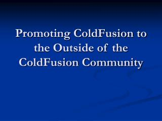 Promoting ColdFusion to the Outside of the ColdFusion Community