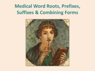 Medical Word Roots, Prefixes, Suffixes & Combining  Forms