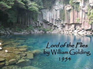 Lord of the Flies  by William Golding,                  1954