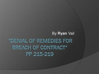 """Denial of Remedies for Breach  of Contract"" pp  215-219"