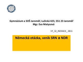 Gymnázium a SOŠ Jaroměř, Lužická 423, 551 23 Jaroměř        Mgr. Eva Matysová VY_32_INOVACE_ 2B11