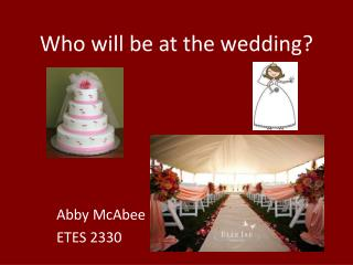 Who will be at the wedding?