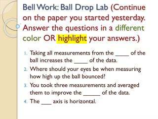 Taking all measurements from the ____ of the ball increases the ____ of the data.