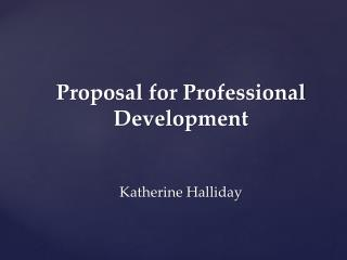 Proposal for Professional Development Katherine Halliday