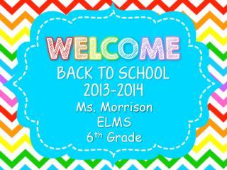 Ms. Morrison ELMS 6 th  Grade