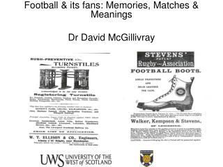 Football & its fans: Memories, Matches & Meanings Dr David McGillivray