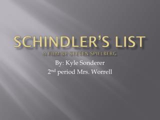 Schindler's List A film by  S teven Spielberg