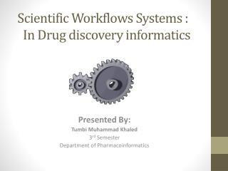 Scientific Workflows  Systems :  In Drug discovery  informatics