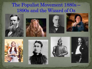 The Populist Movement 1880s � 1890s and the Wizard of Oz
