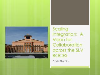 Scaling Integration:  A Vision for Collaboration across the SLV BOCES