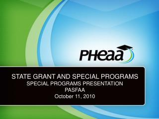 STATE GRANT AND SPECIAL PROGRAMS SPECIAL PROGRAMS PRESENTATION PASFAA October 11, 2010