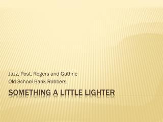 Something a Little Lighter
