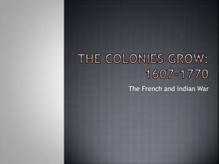The Colonies Grow: 1607-1770