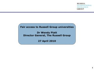 Fair access to Russell Group universities Dr Wendy Piatt Director General, The Russell Group