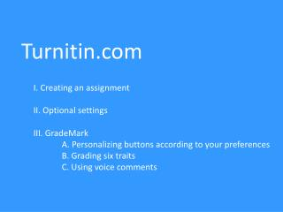 Turnitin I. Creating an assignment II. Optional settings III.  GradeMark