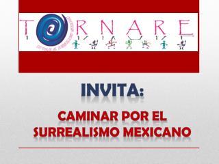 Invita: caminar por el surrealismo mexicano