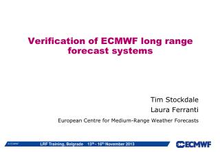 Verification of ECMWF long range  forecast systems