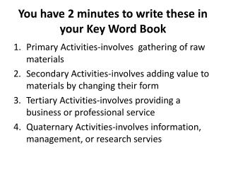 You have 2 minutes to write these in your Key Word Book