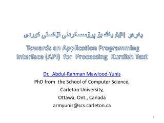 Dr.  Abdul-Rahman Mawlood-Yunis PhD  from  the School  of Computer Science,  Carleton University,