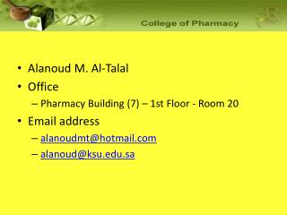Alanoud M. Al-Talal  Office Pharmacy Building (7) – 1st Floor - Room 20 Email address