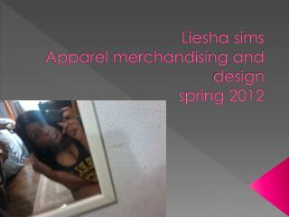 Liesha sims Apparel merchandising and design spring 2012