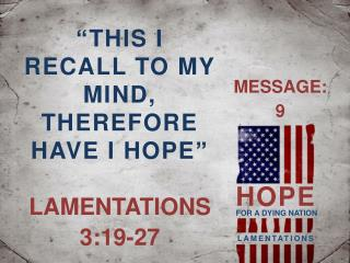 """""""THIS I RECALL TO MY MIND, THEREFORE HAVE I HOPE"""""""
