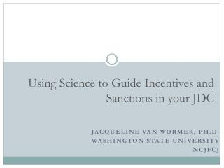 Using Science to Guide Incentives and Sanctions in your JDC