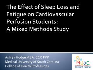 The Effect of Sleep Loss and Fatigue on Cardiovascular Perfusion Students:  A Mixed Methods Study