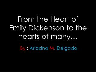 From the Heart of Emily Dickenson to the hearts of many…