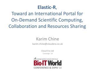 Karim Chine karim.chine@cloudera.co.uk Cloud  Era  Ltd   Cambridge - UK