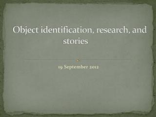 Object identification, research, and stories