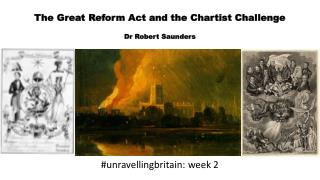 The Great Reform Act and the Chartist Challenge Dr Robert Saunders