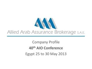 Company Profile 40 th  AIO Conference  Egypt 25 to 30 May 2013