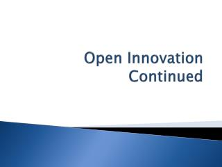 Open Innovation Continued