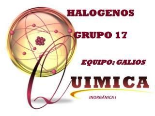 HALOGENOS GRUPO 17
