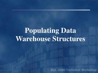 Populating Data Warehouse Structures