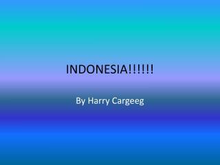 INDONESIA!!!!!!