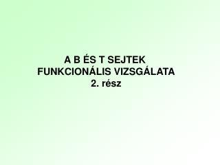 A B ÉS T SEJTEK  FUNKCIONÁLIS  VIZSGÁLATA 2. rész