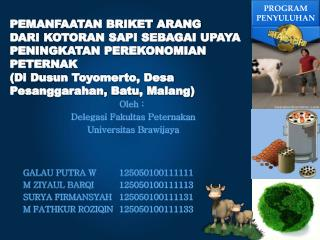 Oleh  : Delegasi Fakultas Peternakan Universitas Brawijaya GALAU PUTRA W125050100111111