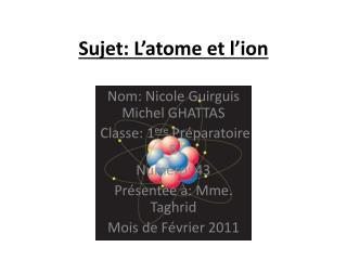 Sujet: L'atome et  l'ion