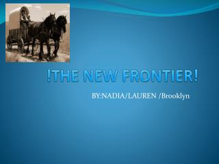 !THE NEW FRONTIER!