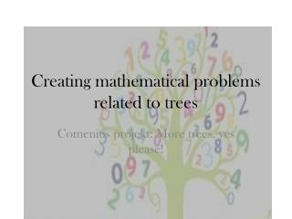 Creating mathematical problems related  to  trees