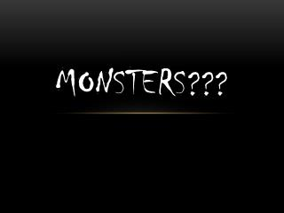 monsters ???