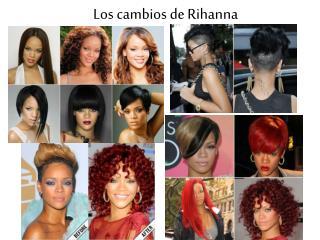 Los cambios  de Rihanna