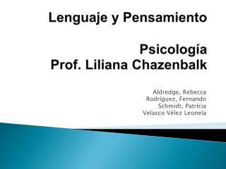Lenguaje  y  Pensamiento Psicología Prof.  Liliana Chazenbalk