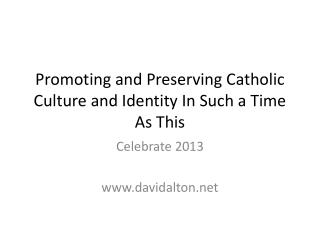 Promoting  and Preserving  Catholic Culture and Identity In Such a Time As This