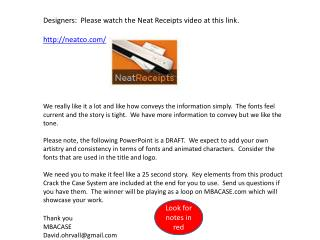 Designers:  Please watch the Neat Receipts video at this link.  neatco/