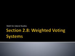 Section 2.8: Weighted Voting Systems